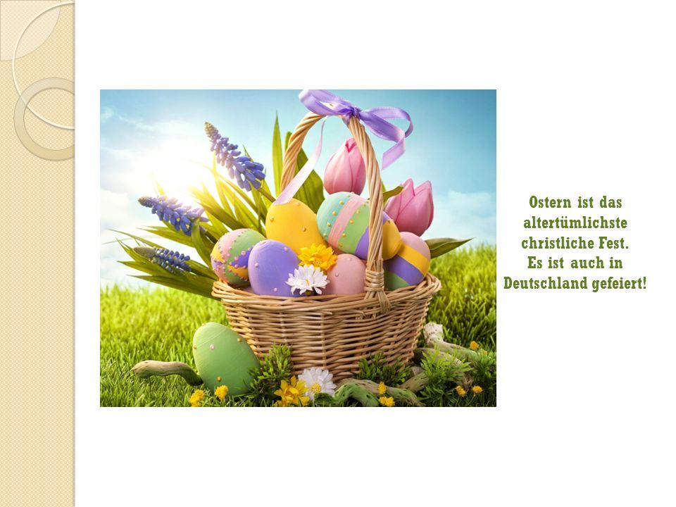 Ostern ist das altertümlichste christliche Fest. Es ist auch in Deutschland gefeiert!
