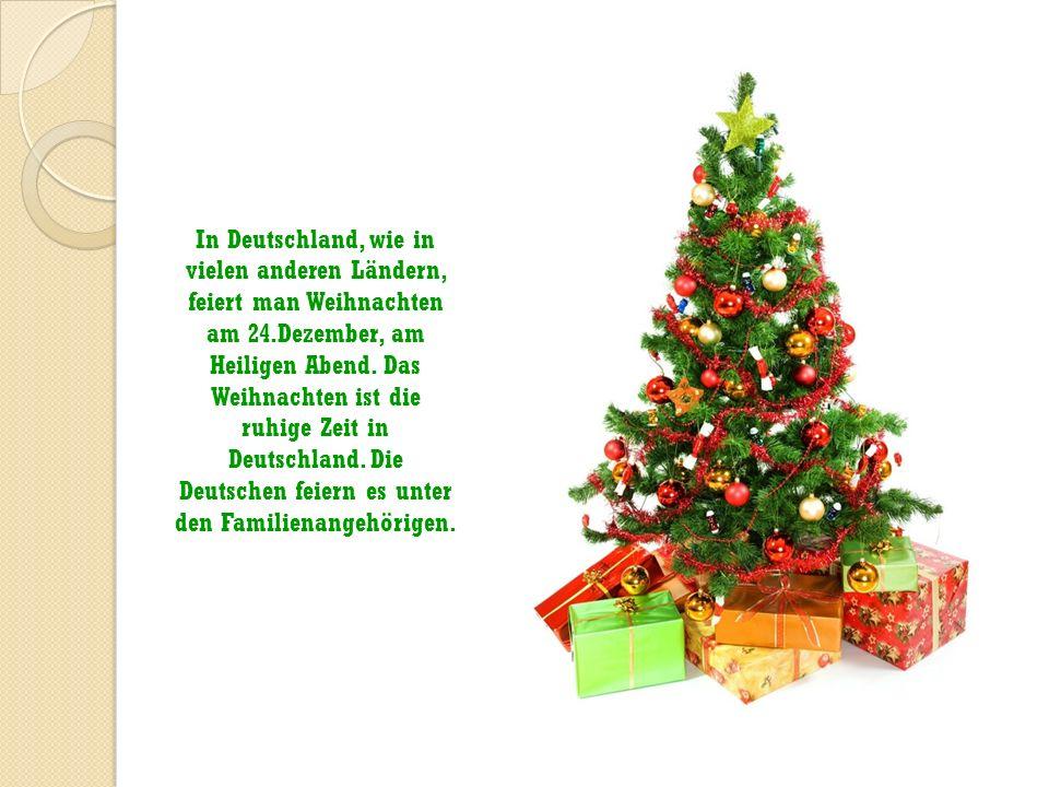 In Deutschland, wie in vielen anderen Ländern, feiert man Weihnachten am 24.Dezember, am Heiligen Abend. Das Weihnachten ist die ruhige Zeit in Deutsc