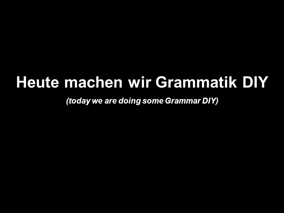 Heute machen wir Grammatik DIY (today we are doing some Grammar DIY)
