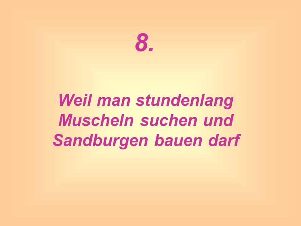 8. Weil man stundenlang Muscheln suchen und Sandburgen bauen darf