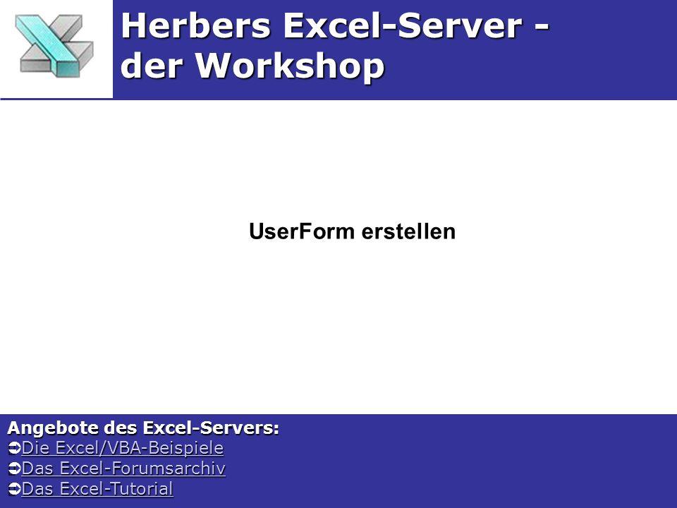 UserForm erstellen Herbers Excel-Server - der Workshop Angebote des Excel-Servers: Die Excel/VBA-Beispiele Die Excel/VBA-BeispieleDie Excel/VBA-BeispieleDie Excel/VBA-Beispiele Das Excel-Forumsarchiv Das Excel-ForumsarchivDas Excel-ForumsarchivDas Excel-Forumsarchiv Das Excel-Tutorial Das Excel-TutorialDas Excel-TutorialDas Excel-Tutorial