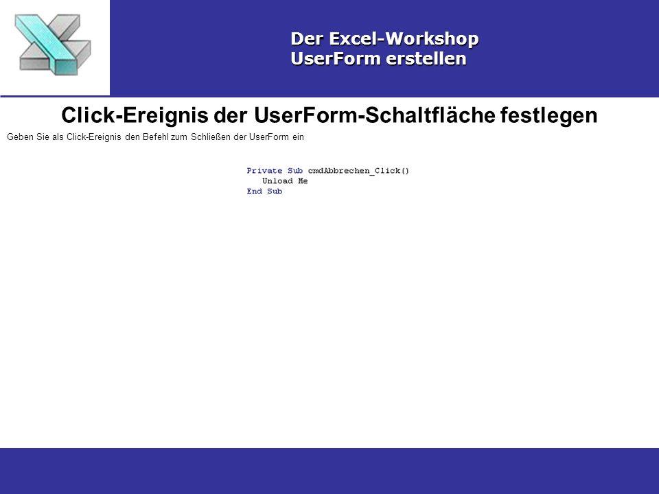 Click-Ereignis der UserForm-Schaltfläche festlegen Der Excel-Workshop UserForm erstellen Geben Sie als Click-Ereignis den Befehl zum Schließen der UserForm ein
