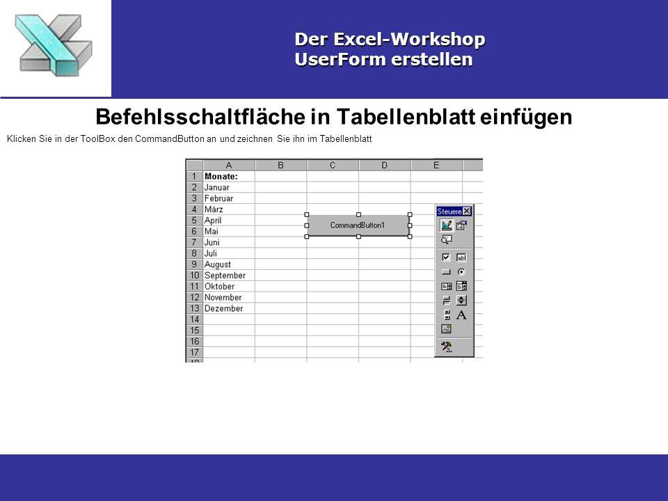 Befehlsschaltfläche in Tabellenblatt einfügen Der Excel-Workshop UserForm erstellen Klicken Sie in der ToolBox den CommandButton an und zeichnen Sie ihn im Tabellenblatt