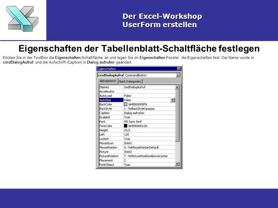 Eigenschaften der Tabellenblatt-Schaltfläche festlegen Der Excel-Workshop UserForm erstellen Klicken Sie in der ToolBox die Eigenschaften-Schaltfläche an und legen Sie im Eigenschaften-Fenster die Eigenschaften fest.