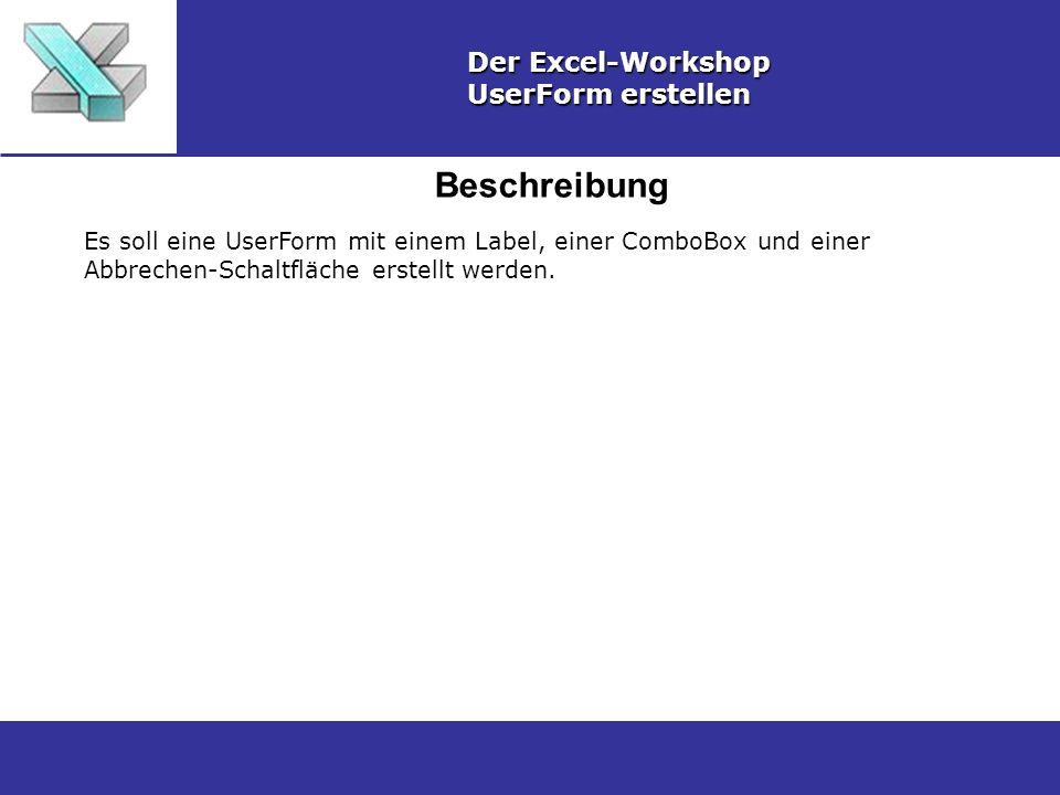 Beschreibung Der Excel-Workshop UserForm erstellen Es soll eine UserForm mit einem Label, einer ComboBox und einer Abbrechen-Schaltfläche erstellt werden.