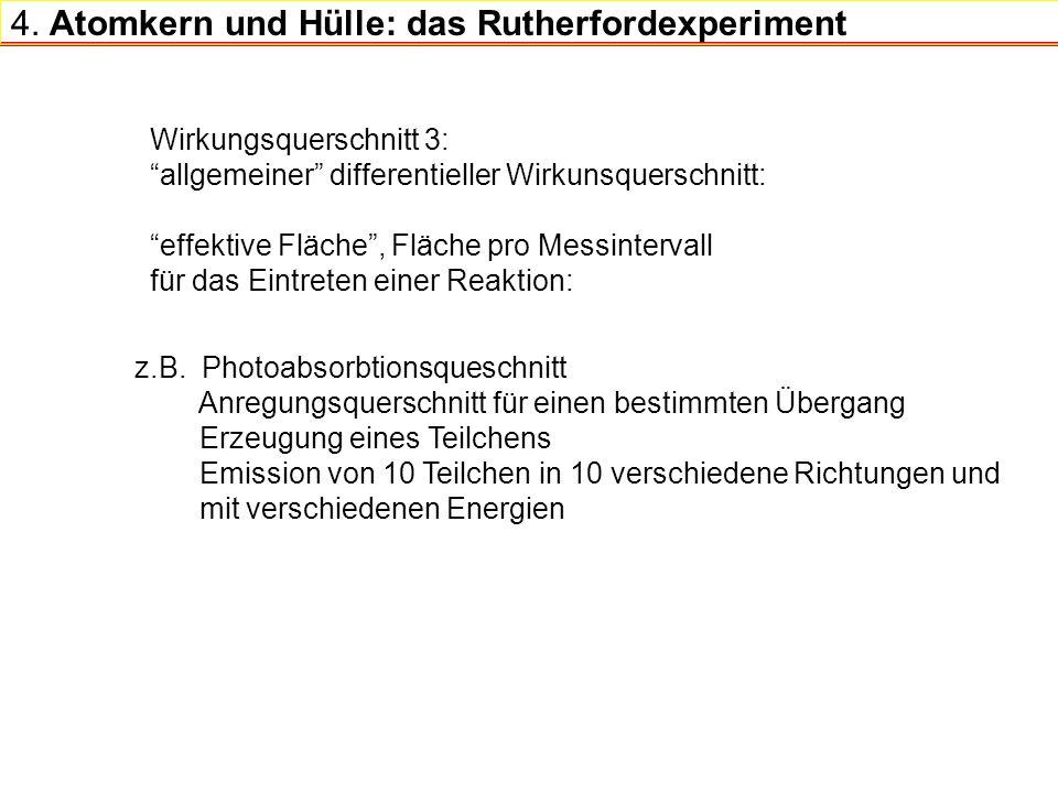 4. Atomkern und Hülle: das Rutherfordexperiment Wirkungsquerschnitt 3: allgemeiner differentieller Wirkunsquerschnitt: effektive Fläche, Fläche pro Me