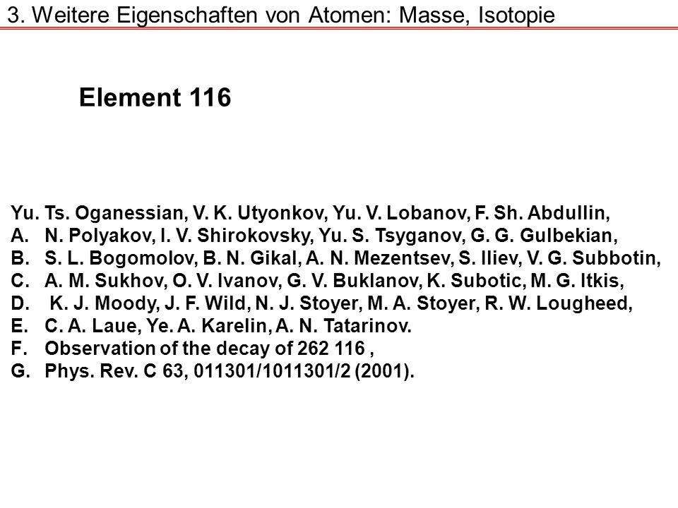 3. Weitere Eigenschaften von Atomen: Masse, Isotopie Yu. Ts. Oganessian, V. K. Utyonkov, Yu. V. Lobanov, F. Sh. Abdullin, A.N. Polyakov, I. V. Shiroko