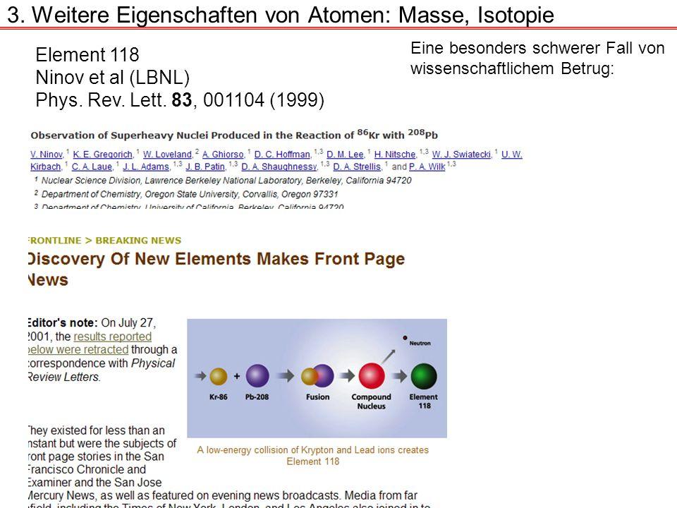 3. Weitere Eigenschaften von Atomen: Masse, Isotopie Element 118 Ninov et al (LBNL) Phys. Rev. Lett. 83, 001104 (1999) Eine besonders schwerer Fall vo