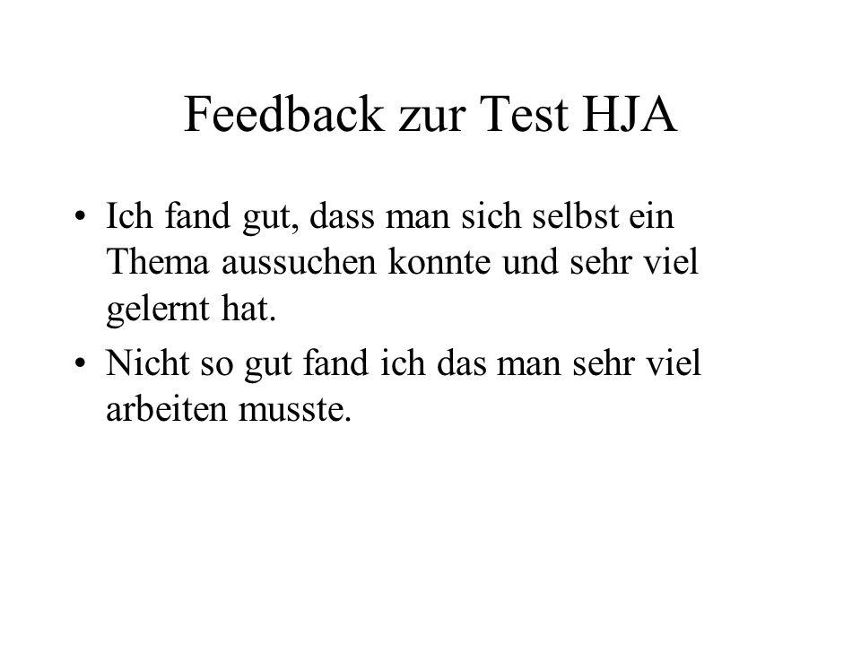 Feedback zur Test HJA Ich fand gut, dass man sich selbst ein Thema aussuchen konnte und sehr viel gelernt hat.