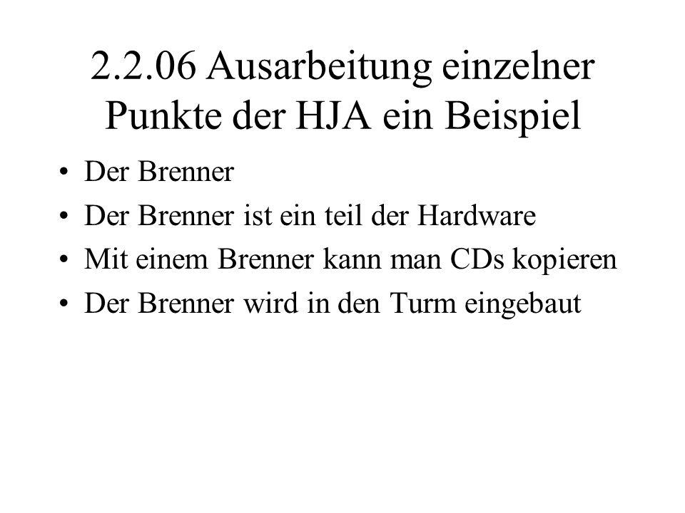 2.2.06 Ausarbeitung einzelner Punkte der HJA ein Beispiel Der Brenner Der Brenner ist ein teil der Hardware Mit einem Brenner kann man CDs kopieren Der Brenner wird in den Turm eingebaut