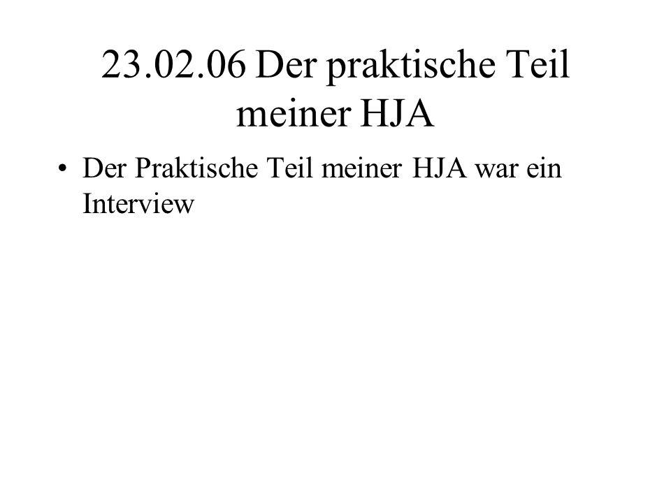 23.02.06 Der praktische Teil meiner HJA Der Praktische Teil meiner HJA war ein Interview