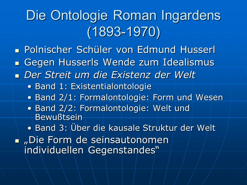 Die Ontologie Roman Ingardens (1893-1970) Polnischer Schüler von Edmund Husserl Polnischer Schüler von Edmund Husserl Gegen Husserls Wende zum Idealis