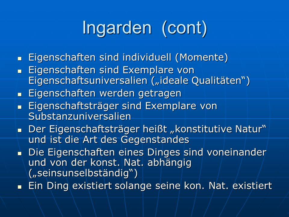 Ingarden (cont) Eigenschaften sind individuell (Momente) Eigenschaften sind individuell (Momente) Eigenschaften sind Exemplare von Eigenschaftsunivers