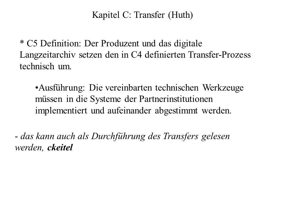 Kapitel C: Transfer (Huth) * C5 Definition: Der Produzent und das digitale Langzeitarchiv setzen den in C4 definierten Transfer-Prozess technisch um.