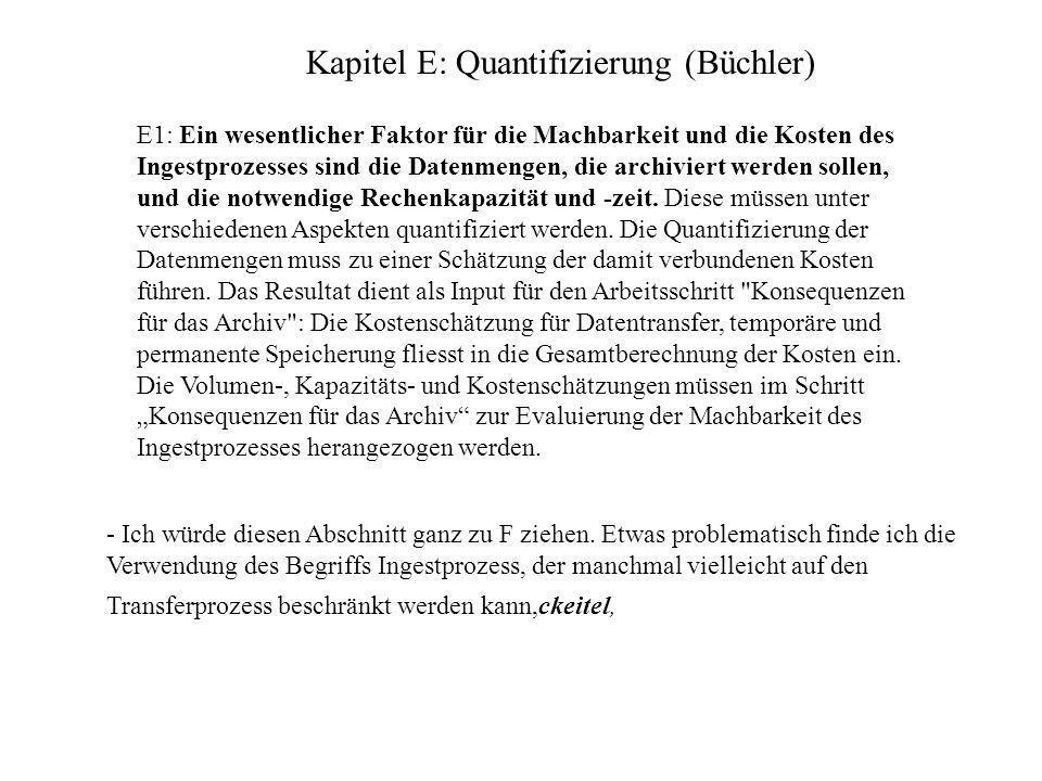 Kapitel E: Quantifizierung (Büchler) E1: Ein wesentlicher Faktor für die Machbarkeit und die Kosten des Ingestprozesses sind die Datenmengen, die archiviert werden sollen, und die notwendige Rechenkapazität und -zeit.