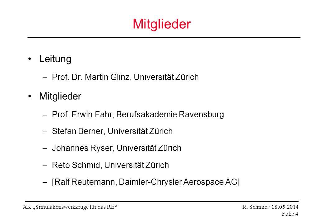 AK Simulationswerkzeuge für das RE R. Schmid / 18.05.2014 Folie 4 Mitglieder Leitung –Prof. Dr. Martin Glinz, Universität Zürich Mitglieder –Prof. Erw