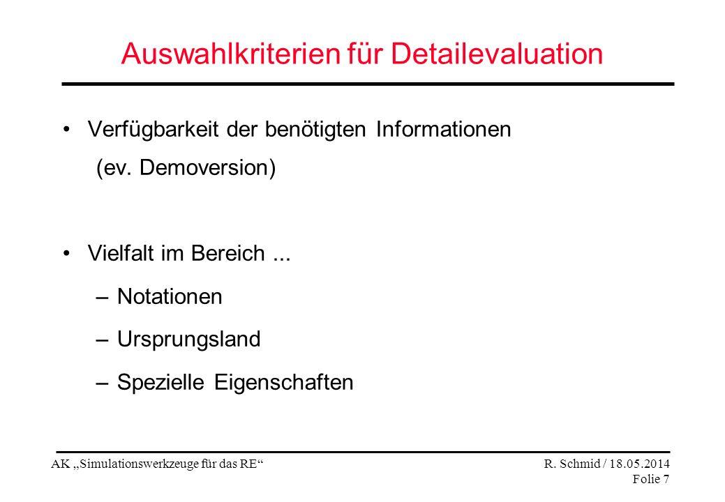 AK Simulationswerkzeuge für das RE R. Schmid / 18.05.2014 Folie 7 Auswahlkriterien für Detailevaluation Verfügbarkeit der benötigten Informationen (ev