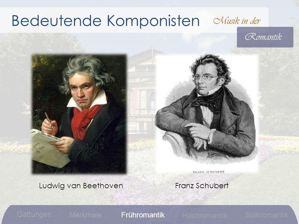 Bedeutende Komponisten Ludwig van BeethovenFranz Schubert Gattungen MerkmaleFrühromantikSpätromantik Hochromantik