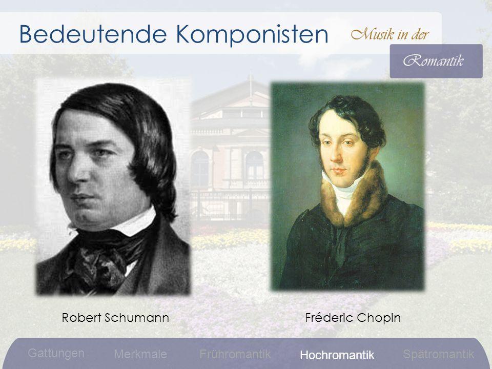 Fréderic Chopin Bedeutende Komponisten Robert Schumann Gattungen MerkmaleFrühromantikSpätromantik Hochromantik