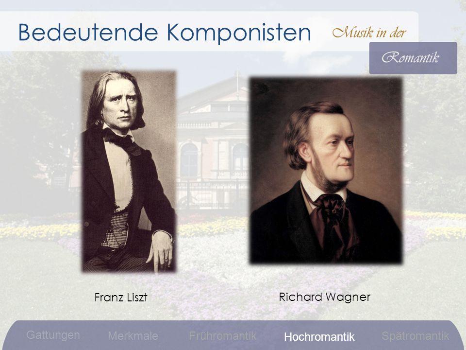 Bedeutende Komponisten Franz Liszt Richard Wagner Gattungen MerkmaleFrühromantikSpätromantik Hochromantik