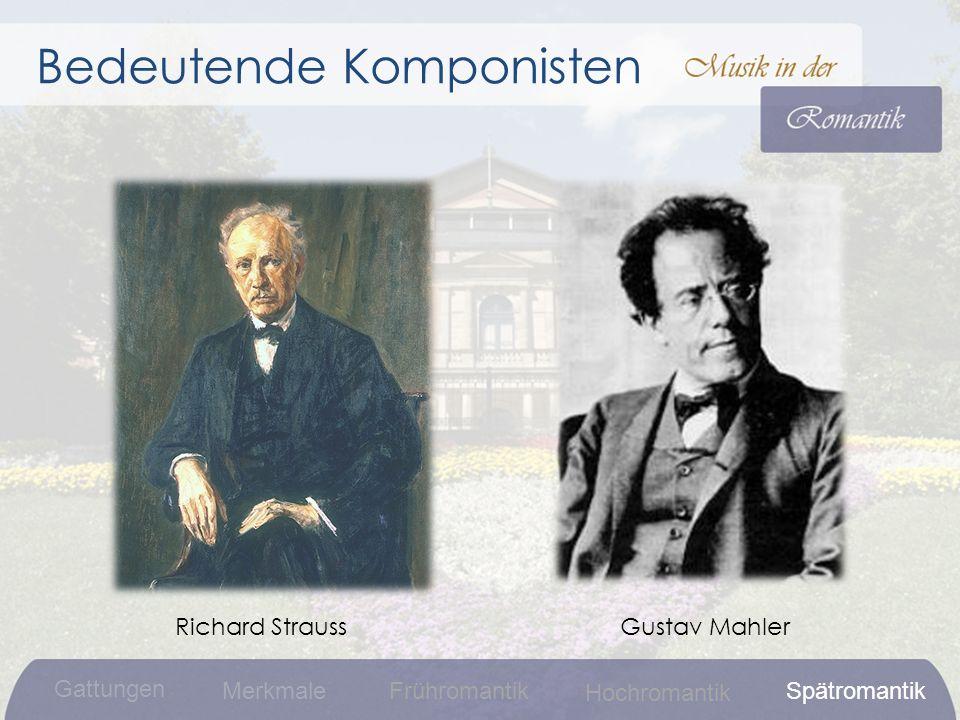 Bedeutende Komponisten Richard StraussGustav Mahler Gattungen MerkmaleFrühromantikSpätromantik Hochromantik