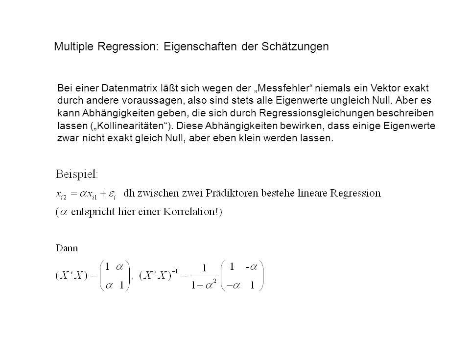 Multiple Regression: Eigenschaften der Schätzungen Bei einer Datenmatrix läßt sich wegen der Messfehler niemals ein Vektor exakt durch andere voraussa