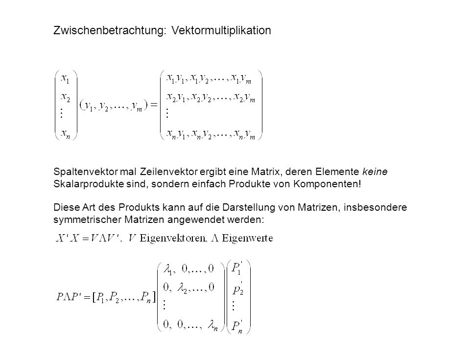 Zwischenbetrachtung: Vektormultiplikation Spaltenvektor mal Zeilenvektor ergibt eine Matrix, deren Elemente keine Skalarprodukte sind, sondern einfach
