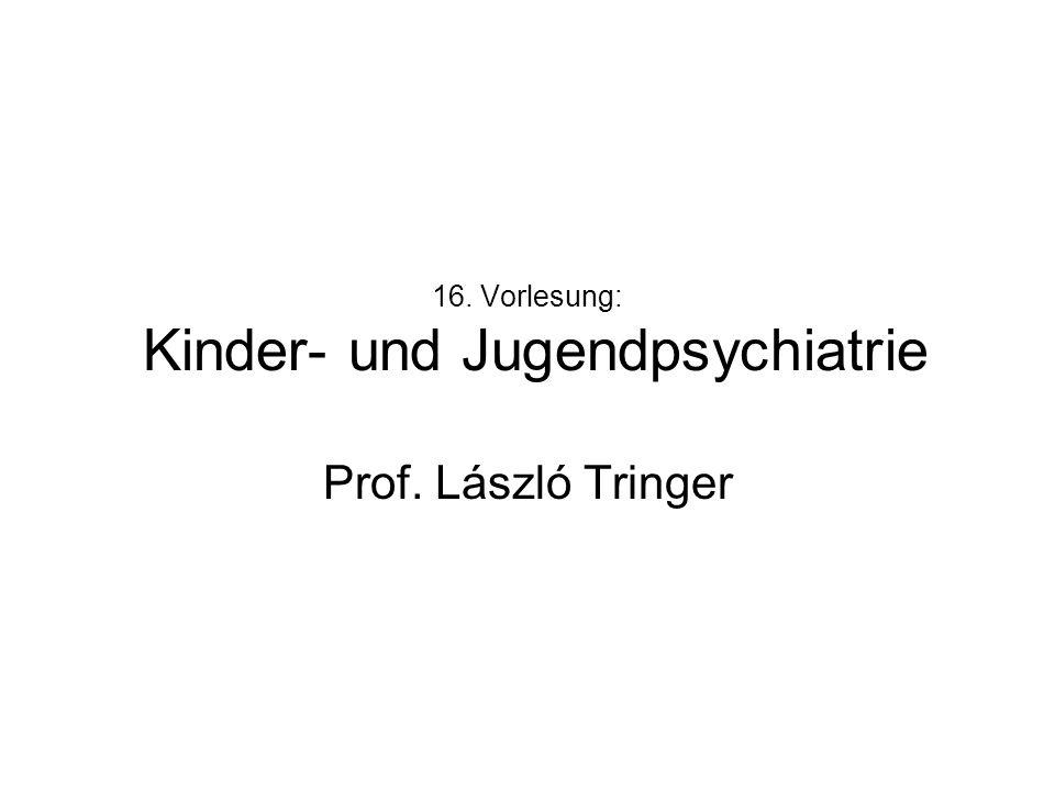 16. Vorlesung: Kinder- und Jugendpsychiatrie Prof. László Tringer