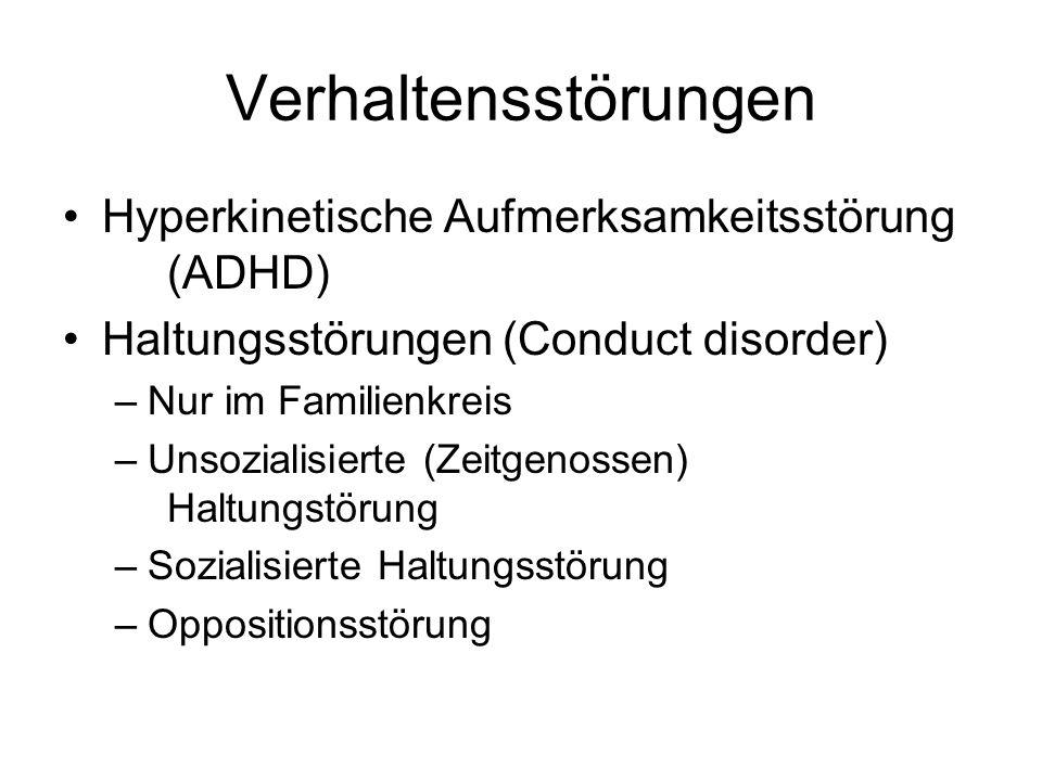 Verhaltensstörungen Hyperkinetische Aufmerksamkeitsstörung (ADHD) Haltungsstörungen (Conduct disorder) –Nur im Familienkreis –Unsozialisierte (Zeitgenossen) Haltungstörung –Sozialisierte Haltungsstörung –Oppositionsstörung