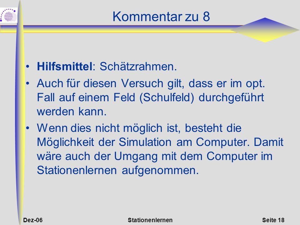 Dez-06StationenlernenSeite 18 Kommentar zu 8 Hilfsmittel: Schätzrahmen. Auch für diesen Versuch gilt, dass er im opt. Fall auf einem Feld (Schulfeld)