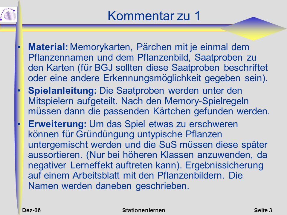 Dez-06StationenlernenSeite 3 Kommentar zu 1 Material: Memorykarten, Pärchen mit je einmal dem Pflanzennamen und dem Pflanzenbild, Saatproben zu den Ka
