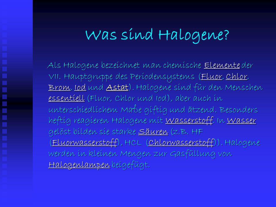 Halogene Fluor (F) Chlor (CI) Brom (Br) Iod (I) Astat (At)