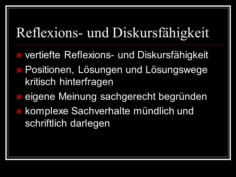 Reflexions- und Diskursfähigkeit vertiefte Reflexions- und Diskursfähigkeit Positionen, Lösungen und Lösungswege kritisch hinterfragen eigene Meinung