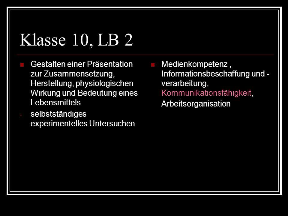 Klasse 10, LB 2 Gestalten einer Präsentation zur Zusammensetzung, Herstellung, physiologischen Wirkung und Bedeutung eines Lebensmittels - selbstständ