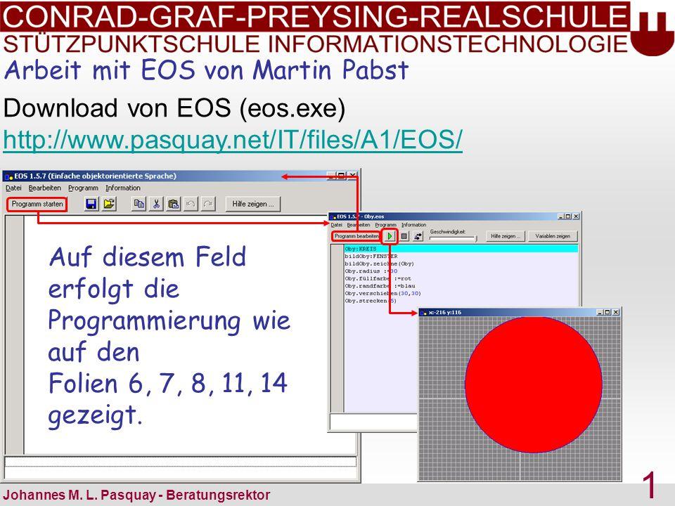 Arbeit mit EOS von Martin Pabst Johannes M. L. Pasquay - Beratungsrektor 1 Download von EOS (eos.exe) http://www.pasquay.net/IT/files/A1/EOS/ http://w
