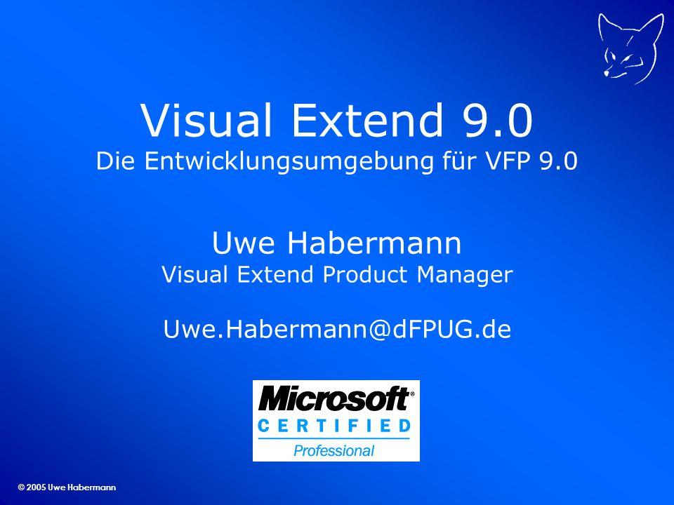 © 2005 Uwe Habermann Visual Extend 9.0 Das größte Update seit es VFX gibt Aktueller Build VFX 9.00.2806 Features für Entwickler Datenzugriff Features für Endandwender Beispielanwendungen VFX90Traders VFX90Test VFPizza Dokumentation
