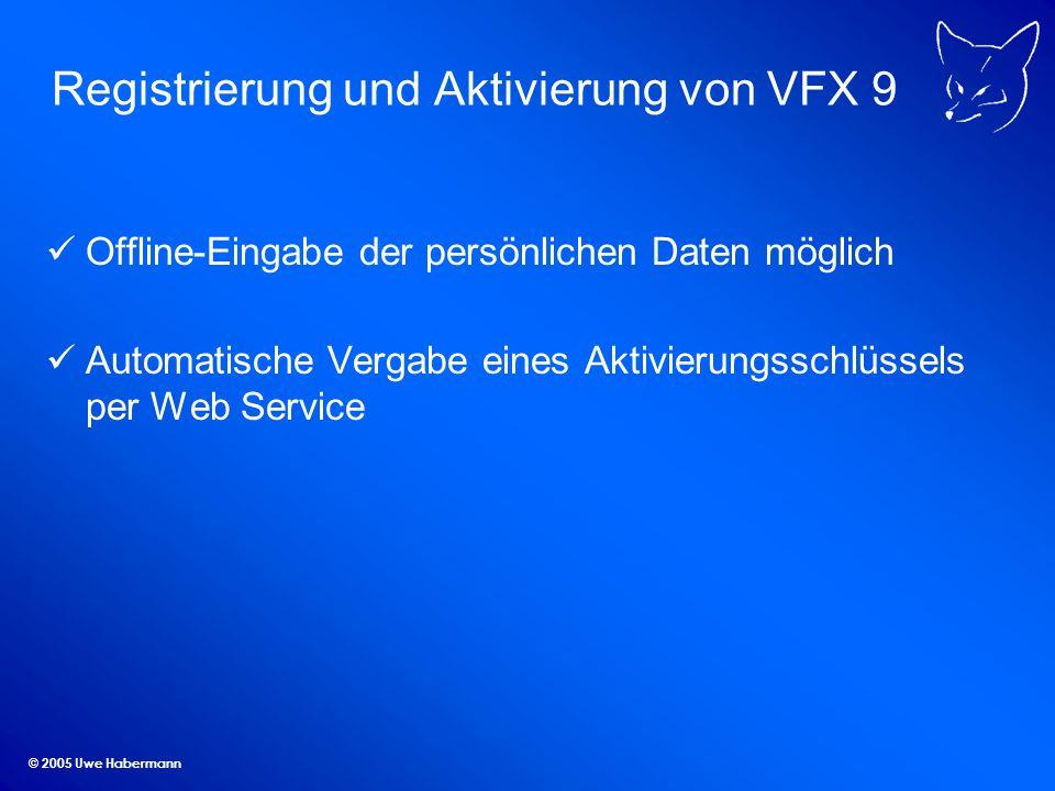 © 2005 Uwe Habermann Registrierung und Aktivierung von VFX 9 Offline-Eingabe der persönlichen Daten möglich Automatische Vergabe eines Aktivierungsschlüssels per Web Service