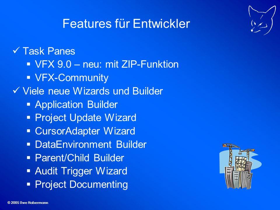© 2005 Uwe Habermann cOneToMany Child-Daten wahlweise im Grid oder in anderen Steuerelementen bearbeitbar Alle Vorteile der VFX – Form Builder