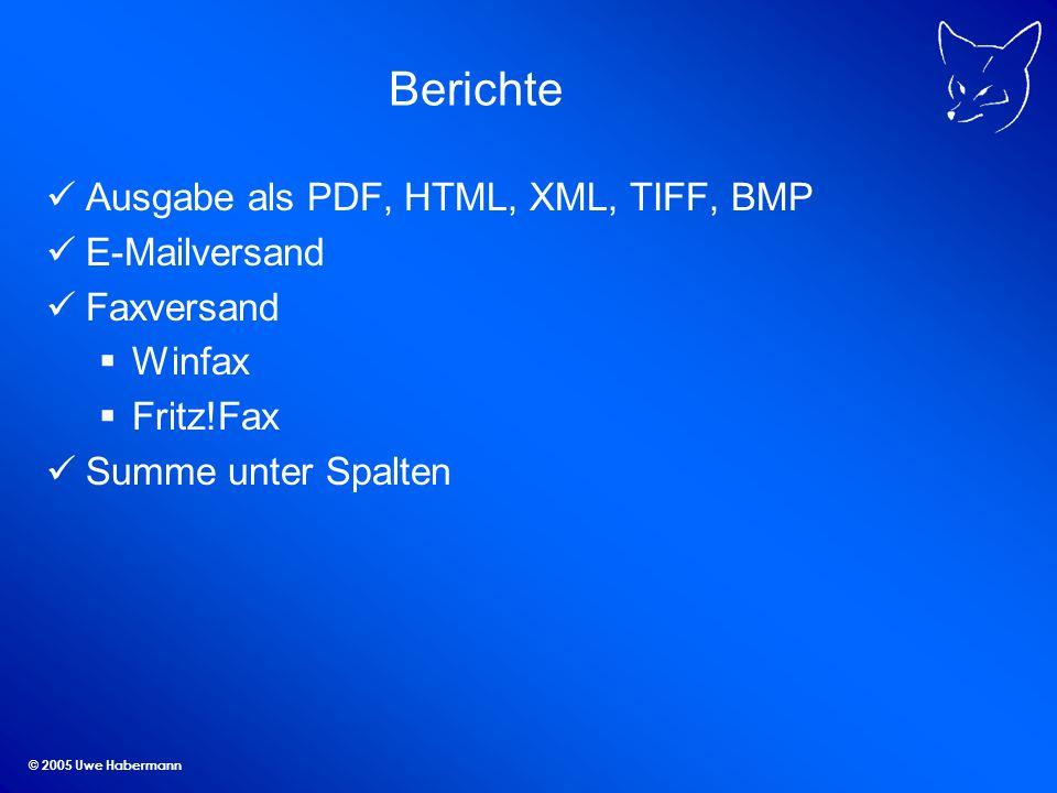 © 2005 Uwe Habermann Berichte Ausgabe als PDF, HTML, XML, TIFF, BMP E-Mailversand Faxversand Winfax Fritz!Fax Summe unter Spalten