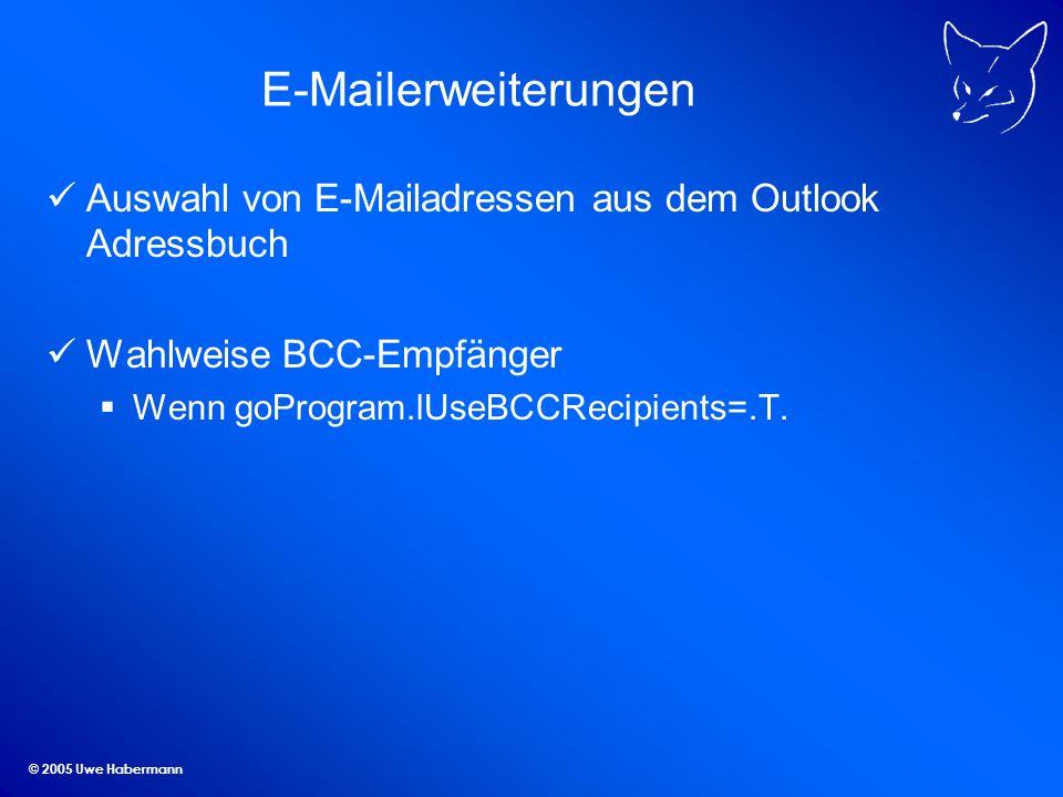 © 2005 Uwe Habermann E-Mailerweiterungen Auswahl von E-Mailadressen aus dem Outlook Adressbuch Wahlweise BCC-Empfänger Wenn goProgram.lUseBCCRecipients=.T.