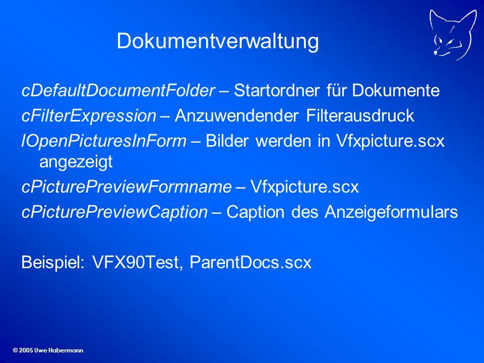 © 2005 Uwe Habermann Dokumentverwaltung cDefaultDocumentFolder – Startordner für Dokumente cFilterExpression – Anzuwendender Filterausdruck lOpenPicturesInForm – Bilder werden in Vfxpicture.scx angezeigt cPicturePreviewFormname – Vfxpicture.scx cPicturePreviewCaption – Caption des Anzeigeformulars Beispiel: VFX90Test, ParentDocs.scx