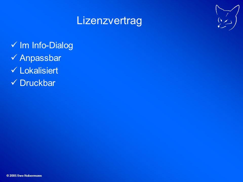 © 2005 Uwe Habermann Lizenzvertrag Im Info-Dialog Anpassbar Lokalisiert Druckbar
