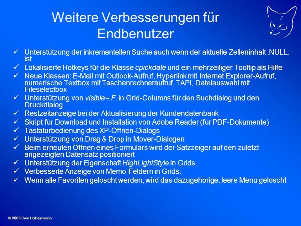 © 2005 Uwe Habermann Weitere Verbesserungen für Endbenutzer Unterstützung der inkrementellen Suche auch wenn der aktuelle Zelleninhalt.NULL.
