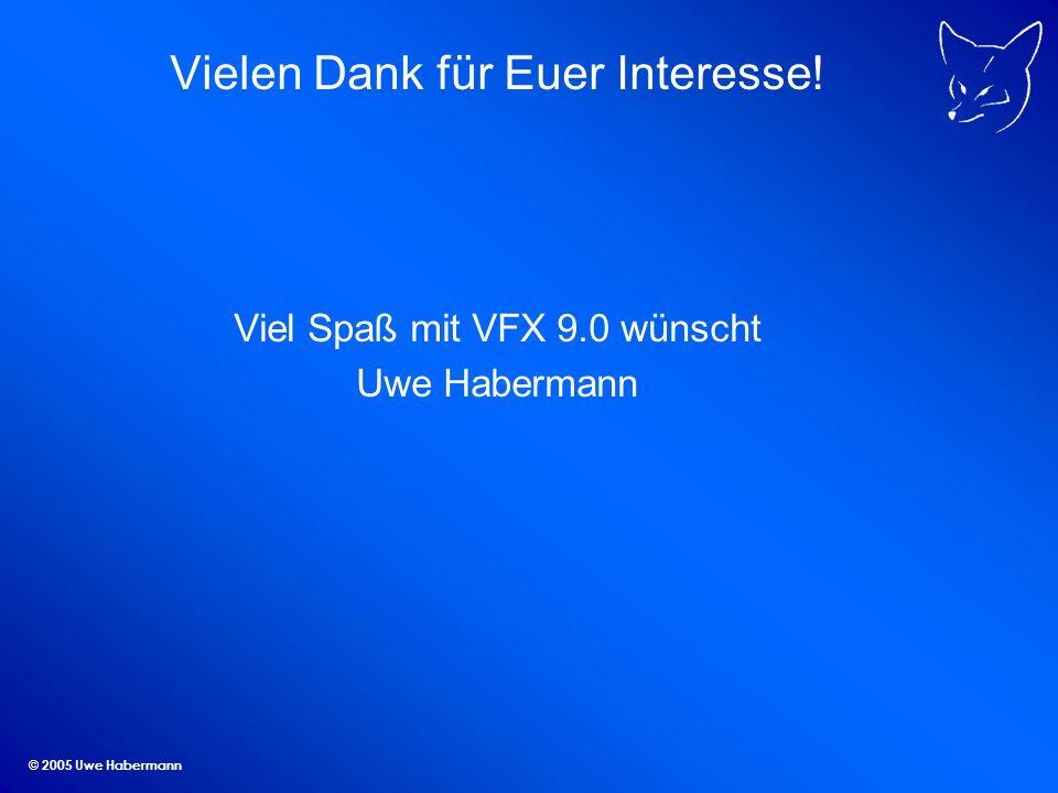 © 2005 Uwe Habermann Vielen Dank für Euer Interesse! Viel Spaß mit VFX 9.0 wünscht Uwe Habermann