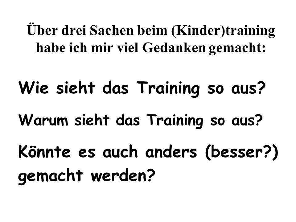 Über drei Sachen beim (Kinder)training habe ich mir viel Gedanken gemacht: Wie sieht das Training so aus? Warum sieht das Training so aus? Könnte es a