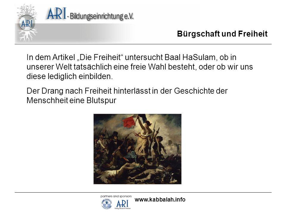 www.kabbalah.info Bürgschaft und Freiheit In dem Artikel Die Freiheit untersucht Baal HaSulam, ob in unserer Welt tatsächlich eine freie Wahl besteht,