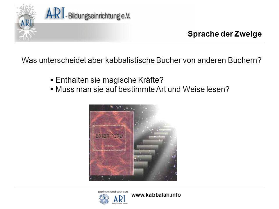 www.kabbalah.info Sprache der Zweige Was unterscheidet aber kabbalistische Bücher von anderen Büchern? Enthalten sie magische Kräfte? Muss man sie auf