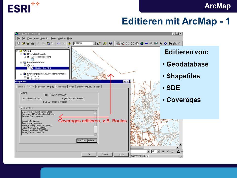 ArcMap Editieren mit ArcMap - 1 Editieren von: Geodatabase Shapefiles SDE Coverages