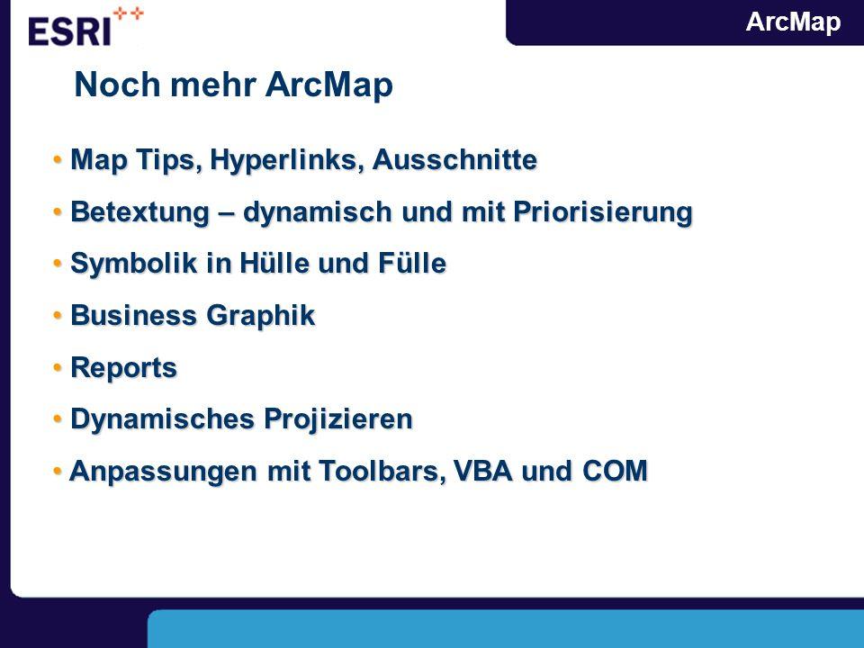 ArcMap Noch mehr ArcMap Map Tips, Hyperlinks, Ausschnitte Map Tips, Hyperlinks, Ausschnitte Betextung – dynamisch und mit Priorisierung Betextung – dy