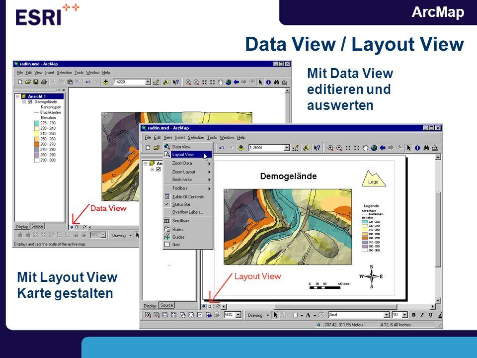 ArcMap Data View / Layout View Mit Data View editieren und auswerten Mit Layout View Karte gestalten